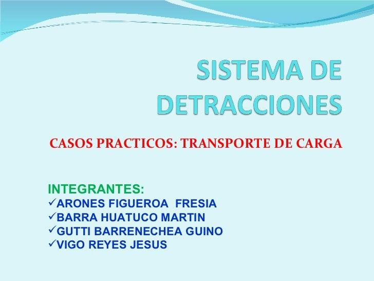 CASOS PRACTICOS: TRANSPORTE DE CARGA <ul><li>INTEGRANTES: </li></ul><ul><li>ARONES FIGUEROA  FRESIA </li></ul><ul><li>BARR...