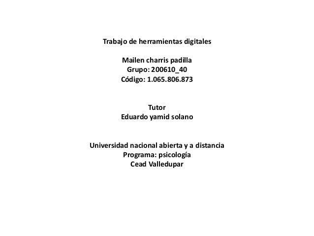 Trabajo de herramientas digitales Mailen charris padilla Grupo: 200610_40 Código: 1.065.806.873 Tutor Eduardo yamid solano...