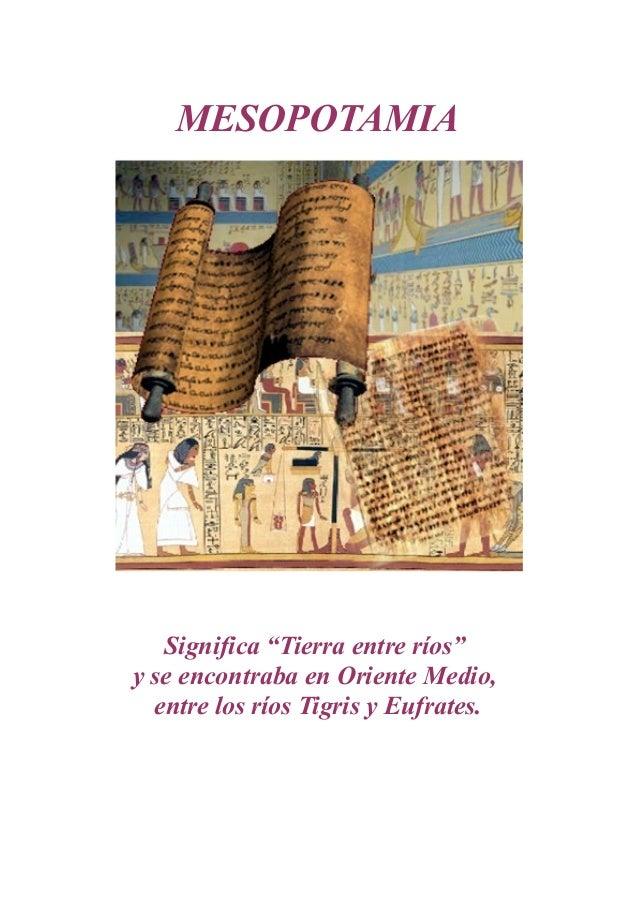 """MESOPOTAMIA   Significa """"Tierra entre ríos""""y se encontraba en Oriente Medio,  entre los ríos Tigris y Eufrates."""