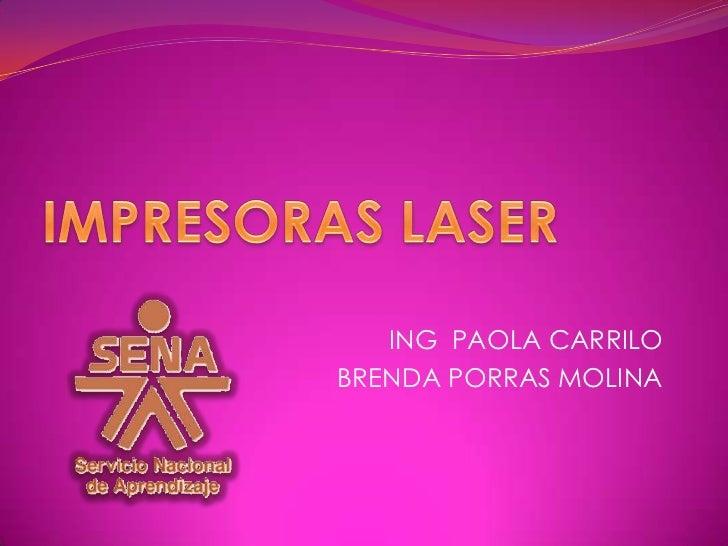 IMPRESORAS LASER<br />ING  PAOLA CARRILO<br />BRENDA PORRAS MOLINA  <br />