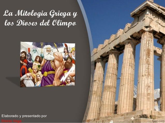 La Mitologia Griega ylos Dioses del OlimpoElaborado y presentado porDionis Vega