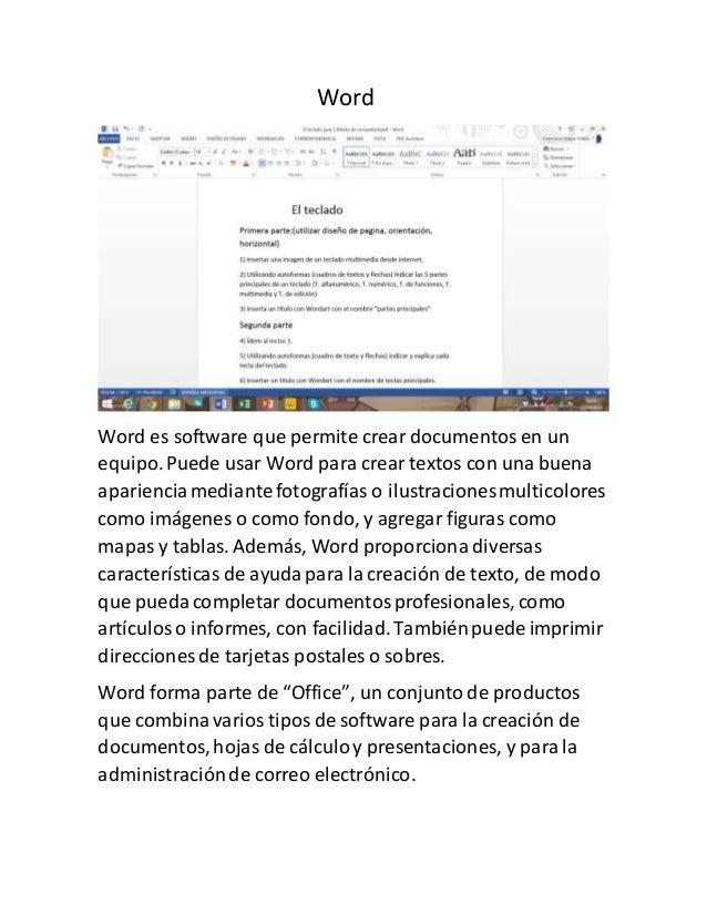 Word  Word es software que permite crear documentos en un  equipo. Puede usar Word para crear textos con una buena  aparie...