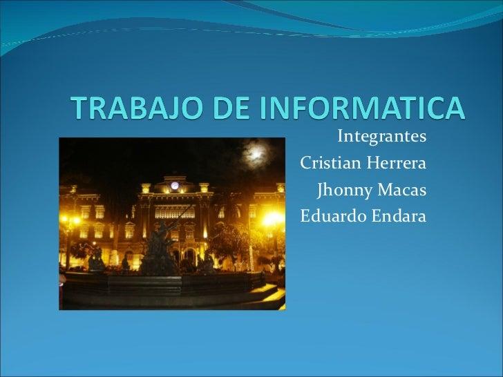 Integrantes Cristian Herrera Jhonny Macas Eduardo Endara