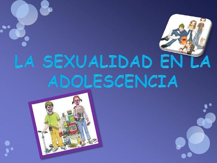 LA SEXUALIDAD EN LA                      ADOLESCENCIA 1 LA   SEXUALIDAD EN LA ADOLESCENCIA    2 LA PUBERTAD (DESPERTAR S...