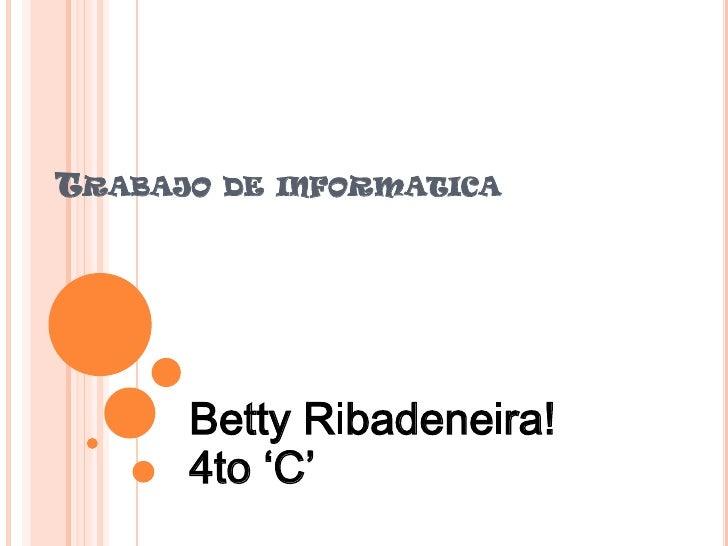 TRABAJO DE INFORMATICA      Betty Ribadeneira!      4to 'C'