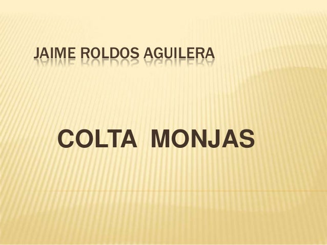 JAIME ROLDOS AGUILERA  COLTA MONJAS