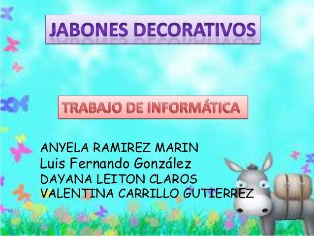ANYELA RAMIREZ MARIN Luis Fernando González DAYANA LEITON CLAROS VALENTINA CARRILLO GUTIERREZ