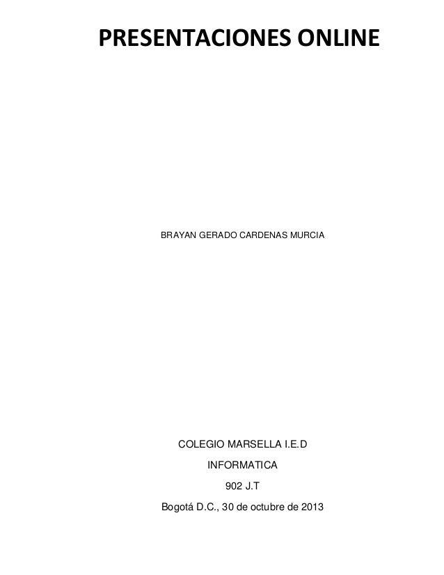 PRESENTACIONES ONLINE  BRAYAN GERADO CARDENAS MURCIA  COLEGIO MARSELLA I.E.D INFORMATICA 902 J.T Bogotá D.C., 30 de octubr...