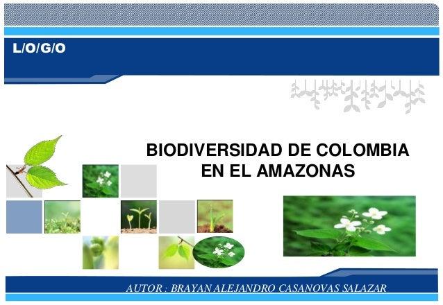L/O/G/O AUTOR : BRAYAN ALEJANDRO CASANOVAS SALAZAR BIODIVERSIDAD DE COLOMBIA EN EL AMAZONAS