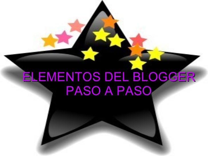 ELEMENTOS DEL BLOGGER PASO A PASO