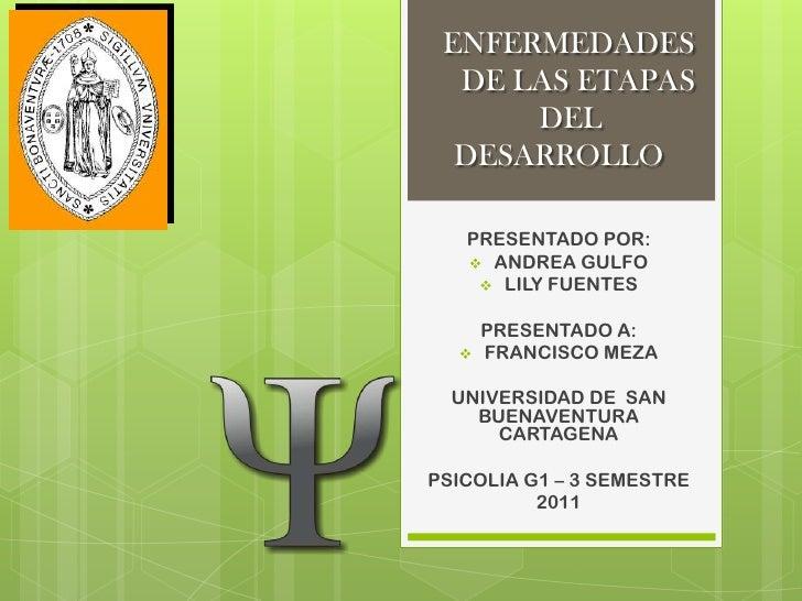 ENFERMEDADES      DE LAS ETAPAS    DEL DESARROLLO<br />PRESENTADO POR: <br /><ul><li>ANDREA GULFO