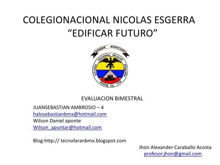 """COLEGIONACIONAL NICOLAS ESGERRA        """"EDIFICAR FUTURO""""                     EVALUACION BIMESTRAL JUANSEBASTIAN AMBROSIO –..."""