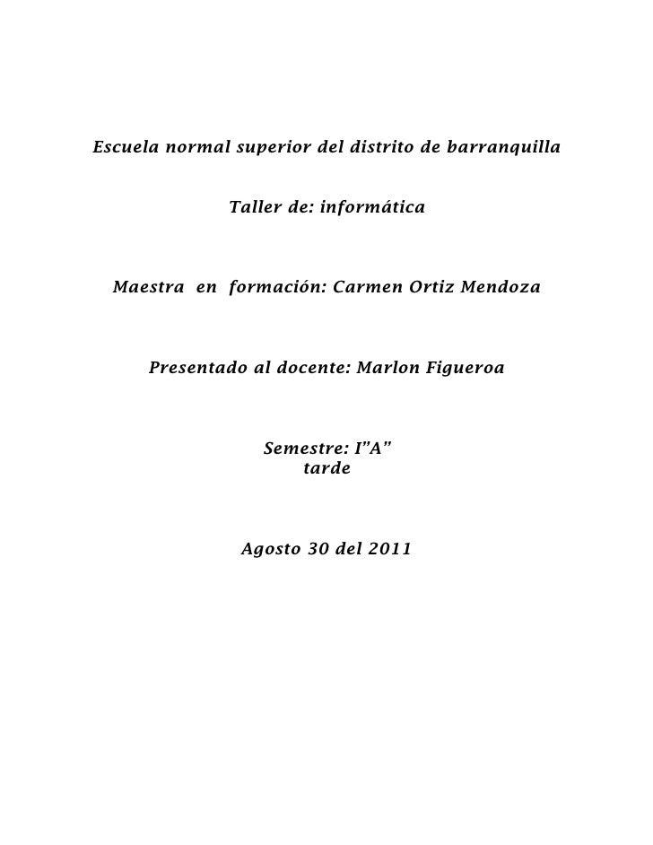 Escuela normal superior del distrito de barranquilla<br />Taller de: informática<br />Maestra  en  formación: Carmen Ortiz...