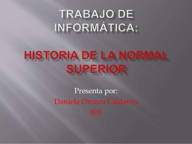 Presenta por: Daniela Orozco Calderón 803