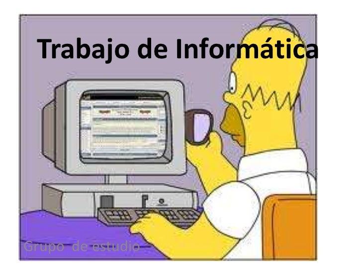 Trabajo de Informática <br />Grupo  de estudio<br />