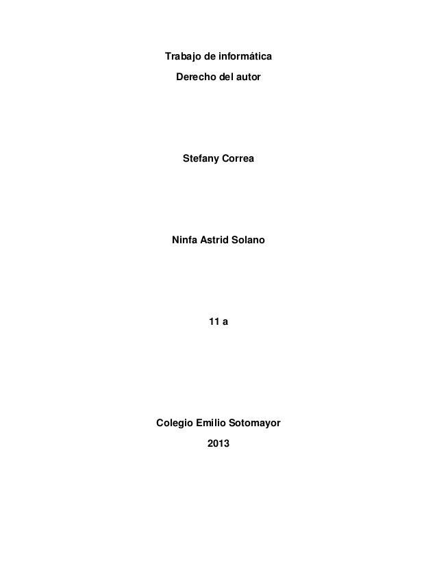 Trabajo de informáticaDerecho del autorStefany CorreaNinfa Astrid Solano11 aColegio Emilio Sotomayor2013