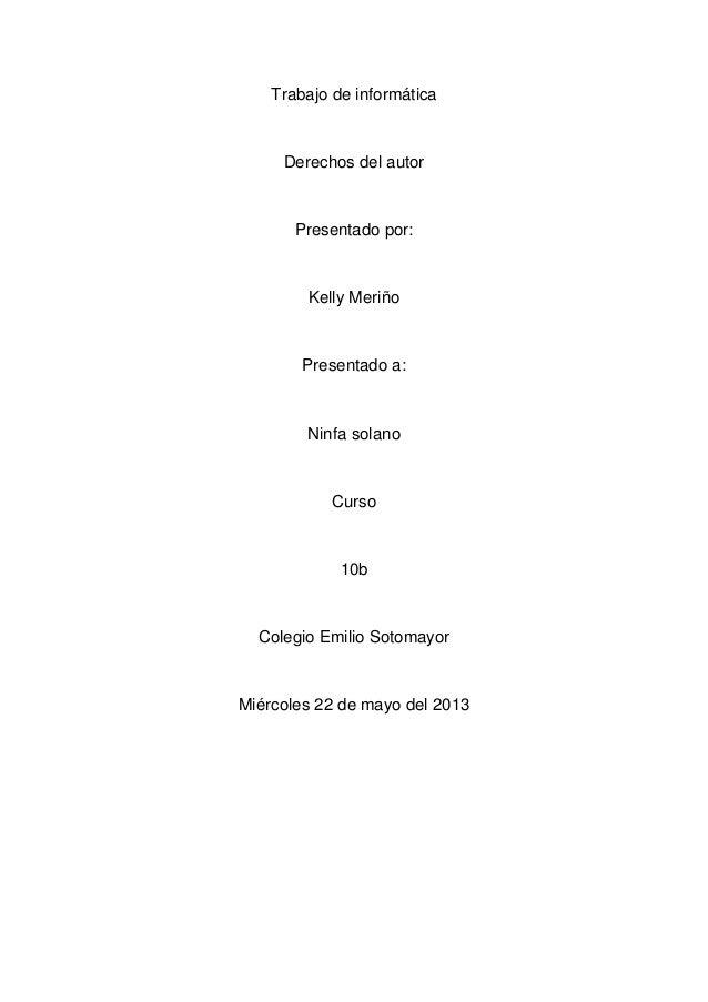 Trabajo de informáticaDerechos del autorPresentado por:Kelly MeriñoPresentado a:Ninfa solanoCurso10bColegio Emilio Sotomay...