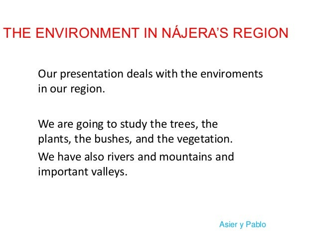 THE ENVIRONMENT IN NÁJERA'S REGION Our presentation deals with the enviroments in our region. We are going to study the tr...