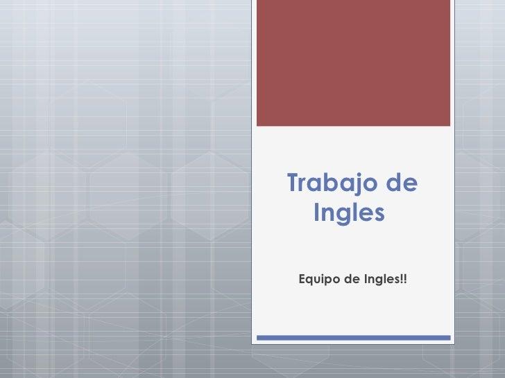 Trabajo de Ingles  Equipo de Ingles!!