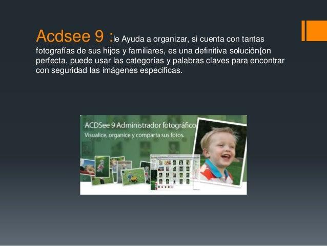 Acdsee 9 :le Ayuda a organizar, si cuenta con tantas fotografías de sus hijos y familiares, es una definitiva solución{on ...