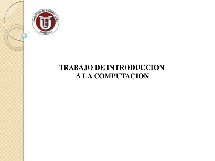 TRABAJO DE INTRODUCCION <br />A LA COMPUTACION<br />