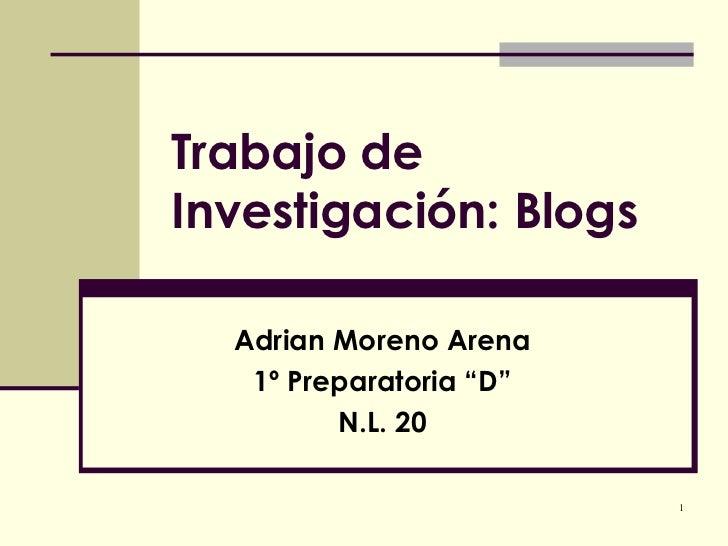 """Trabajo de Investigación: Blogs Adrian Moreno Arena 1º Preparatoria """"D"""" N.L. 20"""