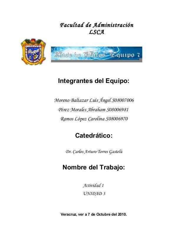 Facultad de Administración LSCA Integrantes del Equipo: Moreno Baltazar Luís Ángel S08007006 Pérez Morales Abraham S080069...