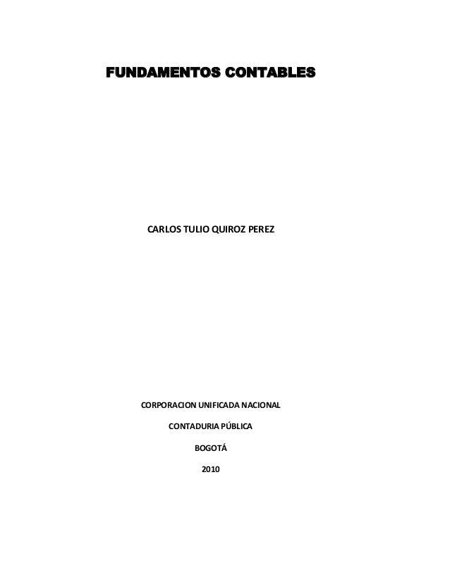 FUNDAMENTOS CONTABLES CARLOS TULIO QUIROZ PEREZ CORPORACION UNIFICADA NACIONAL CONTADURIA PÚBLICA BOGOTÁ 2010
