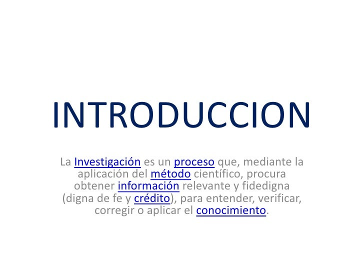 INTRODUCCIONLa Investigación es un proceso que, mediante la    aplicación del método científico, procura   obtener informa...