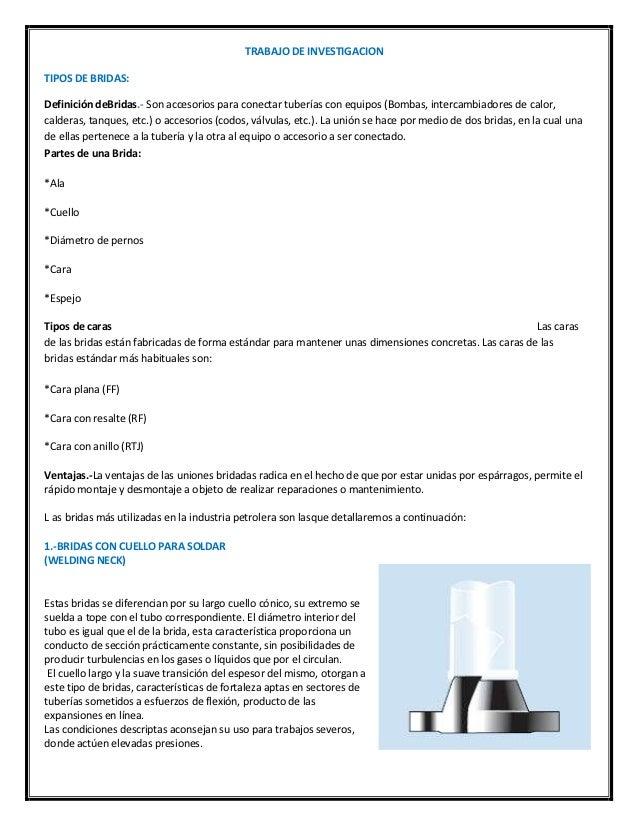 TRABAJO DE INVESTIGACIONTIPOS DE BRIDAS:Definición deBridas.- Son accesorios para conectar tuberías con equipos (Bombas, i...