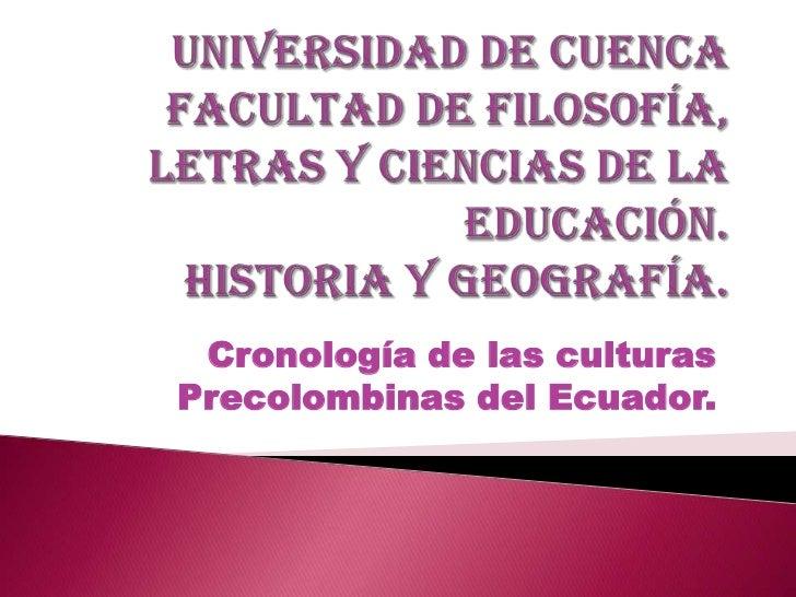 Universidad de cuenca facultad de filosofía, letras y ciencias de la educación.Historia y geografía.<br />Cronología de la...