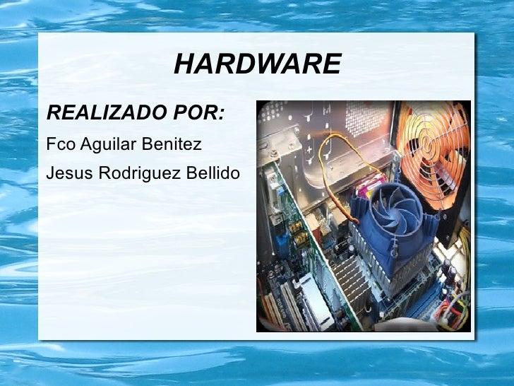 HARDWAREREALIZADO POR:Fco Aguilar BenitezJesus Rodriguez Bellido