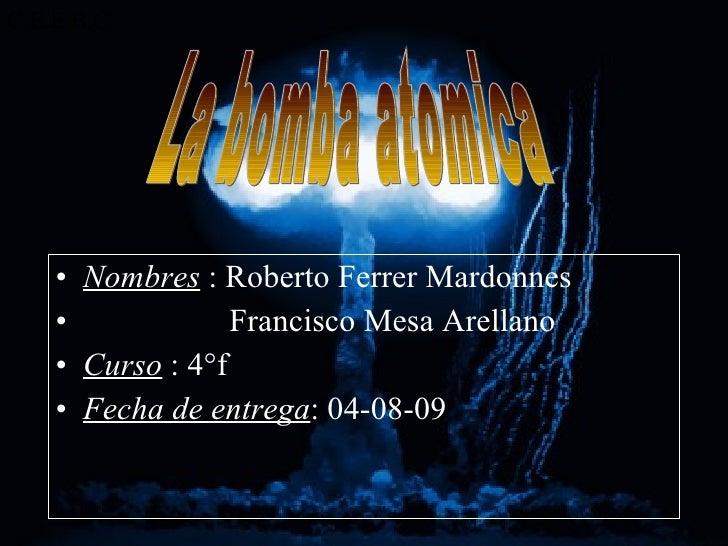 <ul><li>Nombres  : Roberto Ferrer Mardonnes </li></ul><ul><li>Francisco Mesa Arellano </li></ul><ul><li>Curso  : 4°f </li>...