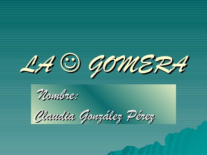 LA    GOMERA Nombre:  Claudia González Pérez
