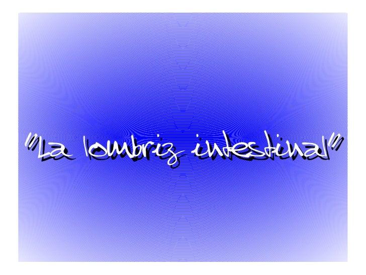 """ La  lombriz  intestinal"""