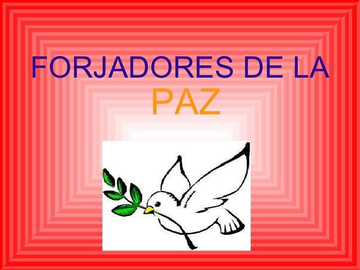 <ul>FORJADORES DE LA   PAZ </ul>