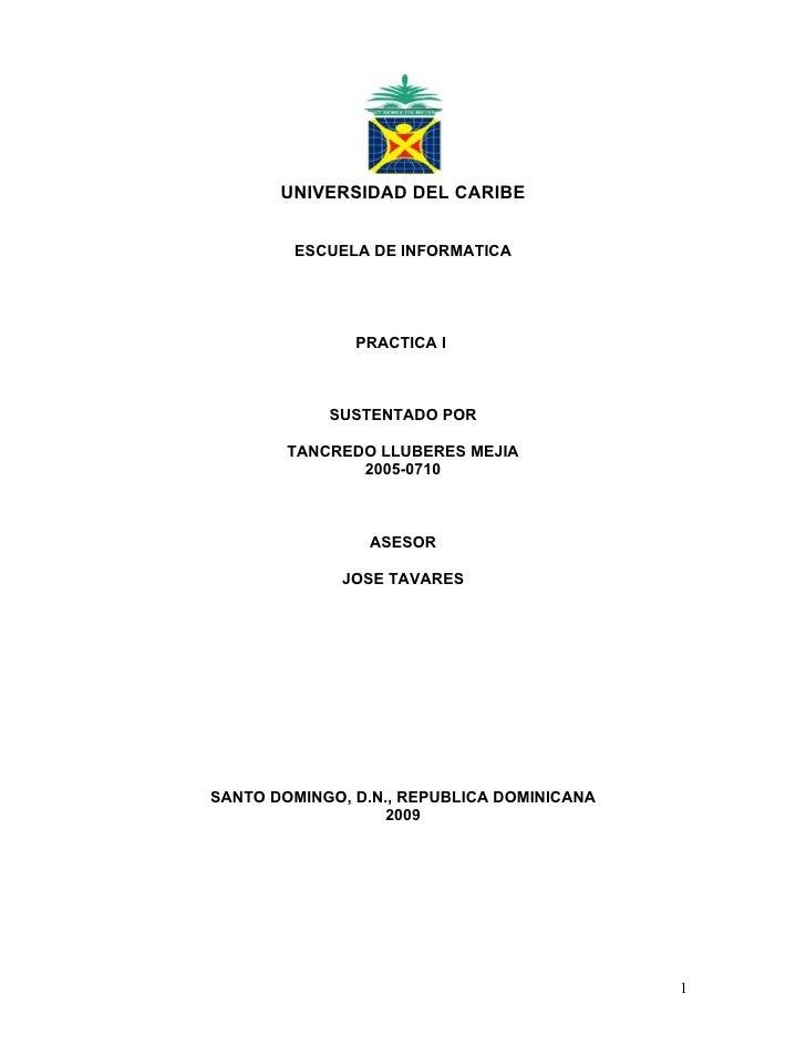 UNIVERSIDAD DEL CARIBE           ESCUELA DE INFORMATICA                    PRACTICA I                SUSTENTADO POR       ...