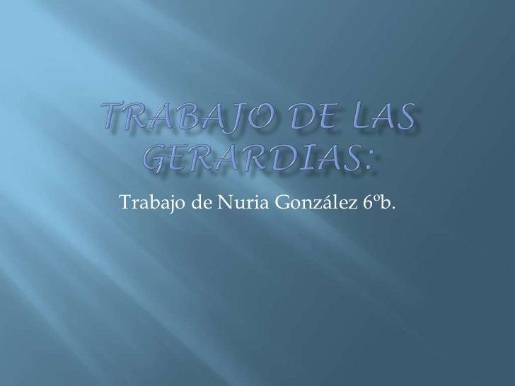 Trabajo de las Gerardias:<br />Trabajo de Nuria González 6ºb. <br />