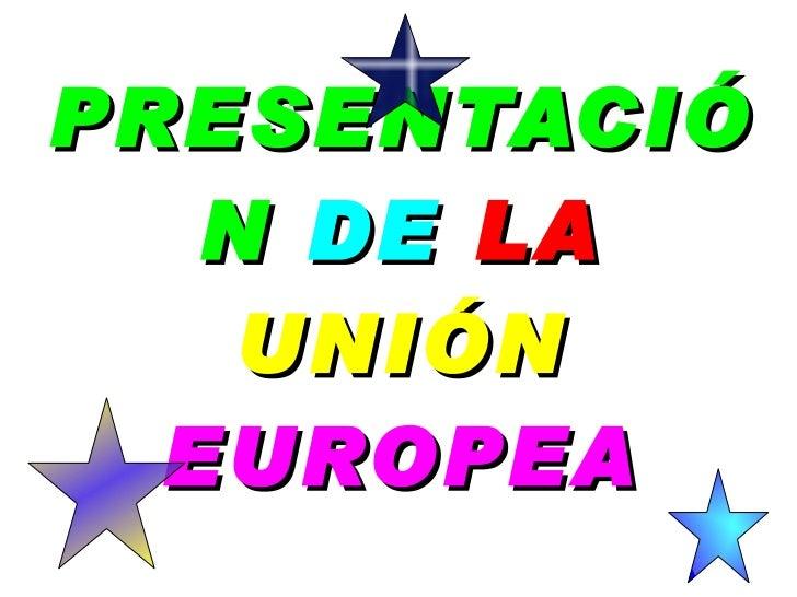 PRESENTACIÓN   DE   LA   UNIÓN   EUROPEA