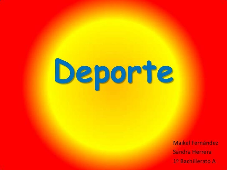 Deporte<br />Maikel Fernández<br />Sandra Herrera <br />1º Bachillerato A<br />