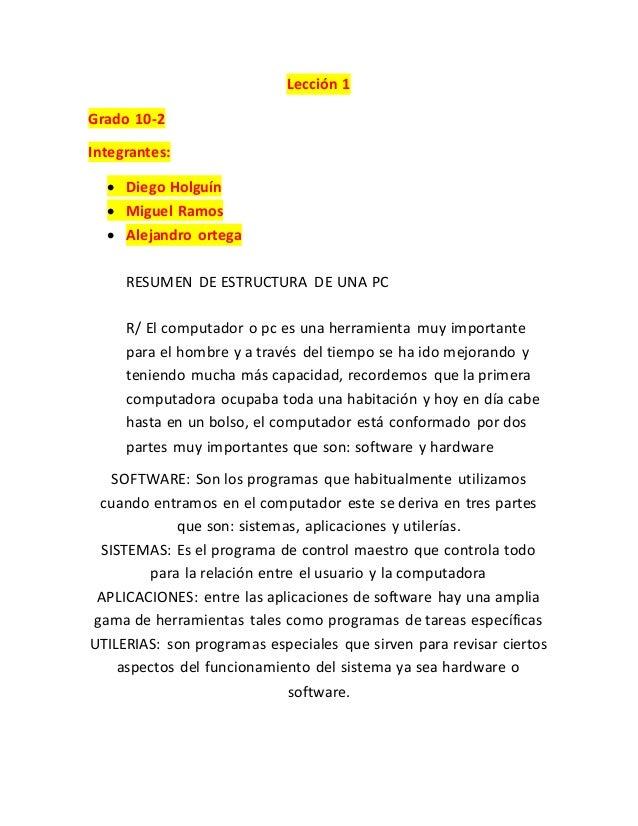 Lección 1 Grado 10-2 Integrantes:  Diego Holguín  Miguel Ramos  Alejandro ortega RESUMEN DE ESTRUCTURA DE UNA PC R/ El ...