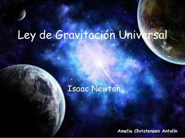 Ley de Gravitación Universal  Isaac Newton  Amelia Christensen Antolín