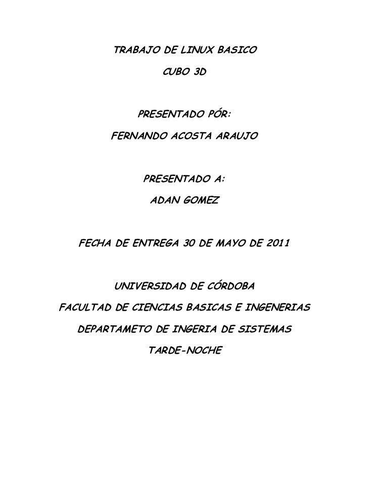 TRABAJO DE LINUX BASICO<br />CUBO 3D<br />PRESENTADO PÓR:<br />FERNANDO ACOSTA ARAUJO<br />PRESENTADO A:<br />ADAN GOMEZ<b...