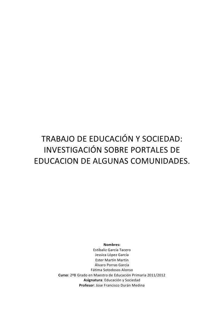 TRABAJO DE EDUCACIÓN Y SOCIEDAD:   INVESTIGACIÓN SOBRE PORTALES DEEDUCACION DE ALGUNAS COMUNIDADES.                       ...