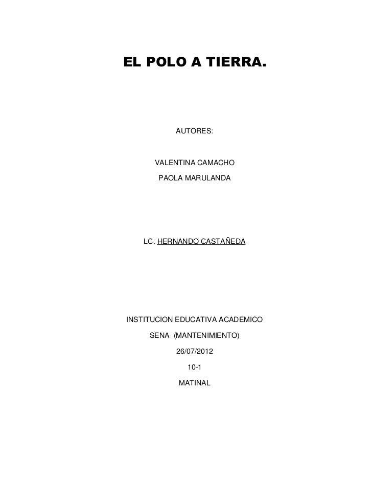 EL POLO A TIERRA.           AUTORES:      VALENTINA CAMACHO       PAOLA MARULANDA   LC. HERNANDO CASTAÑEDAINSTITUCION EDUC...