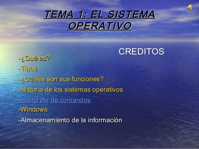 TEMA 1: EL SISTEMATEMA 1: EL SISTEMAOPERATIVOOPERATIVO-¿Qué es?-¿Qué es?-Tipos-Tipos-¿Cuáles son sus funciones?-¿Cuáles so...