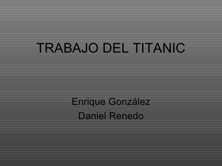 TRABAJO DEL TITANIC    Enrique González     Daniel Renedo