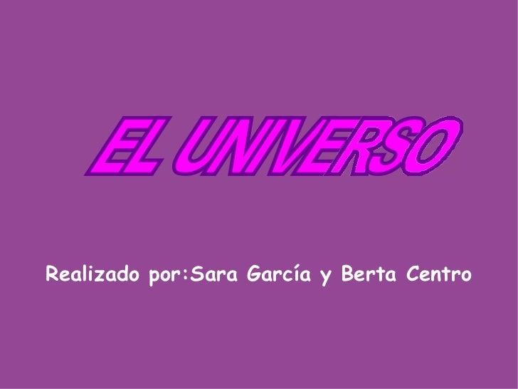 Realizado por:Sara García y Berta Centro EL UNIVERSO
