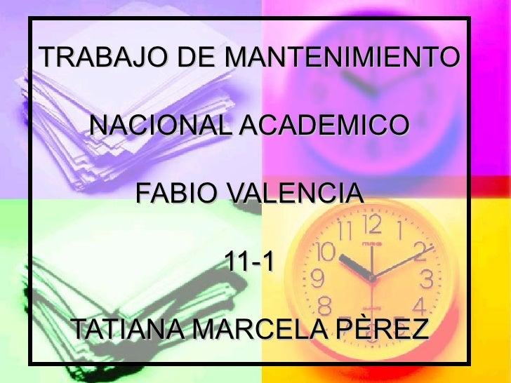 TRABAJO DE MANTENIMIENTO NACIONAL ACADEMICO FABIO VALENCIA 11-1 TATIANA MARCELA PÈREZ
