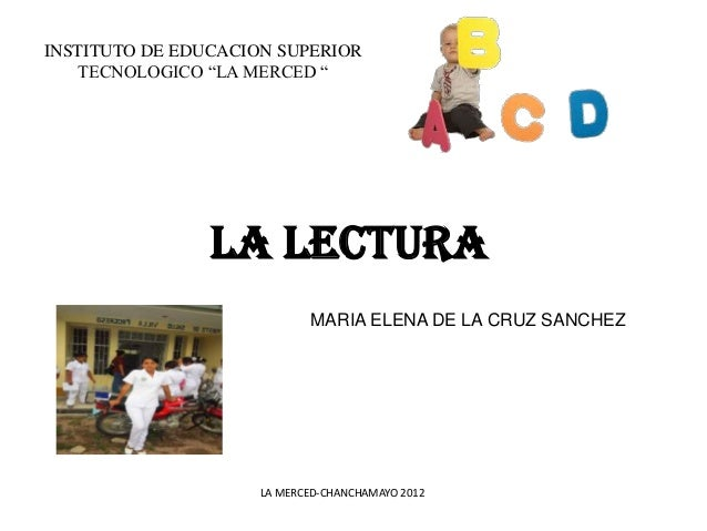 """INSTITUTO DE EDUCACION SUPERIOR   TECNOLOGICO """"LA MERCED """"                LA LECTURA                            MARIA ELEN..."""